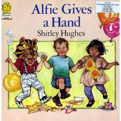 Alfie Gives A Hand by Shirley Hughes .  so cute!