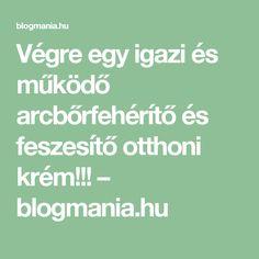 Végre egy igazi és működő arcbőrfehérítő és feszesítő otthoni krém!!! – blogmania.hu