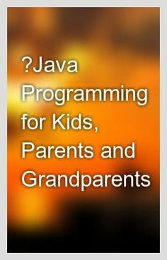 Java Programming for Kids, Parents and Grandparents.. http://www.serverpoint.com/