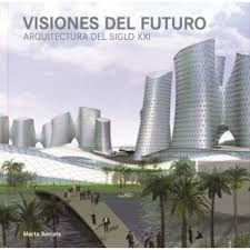 Serrats, Marta TítuloVisiones del futuro : arquitectura del siglo XXI = Visões do futuro : arquitectura para o século XXI / Marta Serrats. + info: http://www.gandhi.com.mx/visiones-del-futuro-arquitectura-del-siglo-xxi