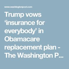Trump vows 'insurance for everybody' in Obamacare replacement plan - The Washington Post