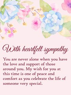 Send Free You are Never Alone - Sympathy Card to Loved Ones on Birthday & Greeting Cards by Davia. Thinking Of You Quotes Sympathy, Sympathy Quotes For Loss, Sympathy Verses, Sympathy Card Sayings, Words Of Sympathy, Sympathy Greetings, Sympathy Messages, Condolence Card Message, Words Of Condolence
