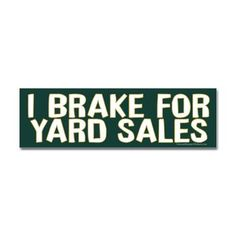 I brake for yard sales---need this for Harriett's car, the yard sale queen!