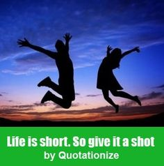 """""""Life is short. So give it a shot.""""  is an original life quote by Quotationize"""