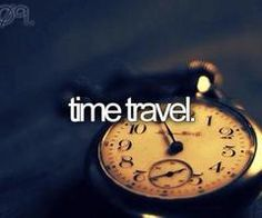 My Bucket List: Time Travel. When you travel in an airplane through the time zones. Stuff To Do, Things To Do, Just Do It, Let It Be, John Lenon, Bucket List Before I Die, Post Mortem, Never Stop Dreaming, One Day I Will