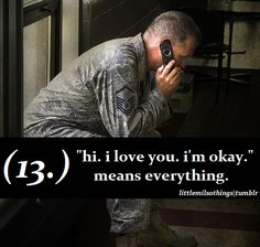 """Hi. I love you. I'm okay.""  It means everything. - MilitaryAvenue.com"