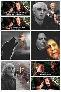 The world isn't split into good people and death eaters. We've all got light and dark inside of us.