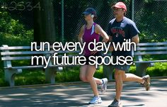 Bucket List- Run every day with my future spouse