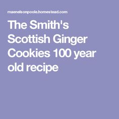 The Smith's Scottish Ginger Cookies                          100 year old recipe