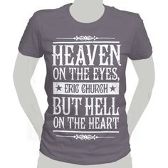 Eric Church Heaven design printed on a gray babydoll t-shirt for girls. gotta get this for the concert!