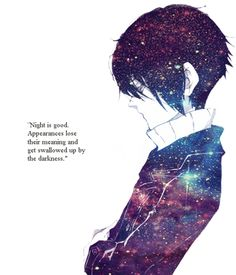 """""""I hate the night, the dark."""" I shivered. He nudged my shoulder, """"Why? Night is good.appearances lost their meaning and get swallowed up by the darkness."""" I shook my head, """"That's not all . . . of it."""" I was hiding what I wanted to say. I didn't hate it. I was . . . afraid of it. But hating something was just easier to do, to admit."""