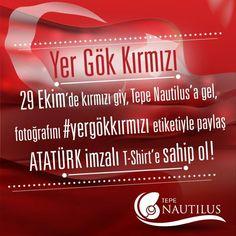 Yarın kırmızı giy, Tepe Nautilus'a gel, fotoğrafını #yergökkırmızı etiketiyle paylaş Atatürk imzalı tişörte sahip ol!