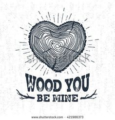 """Hand drawn label with textured tree trunk vector illustration and """"Wood you be mine?"""" lettering."""