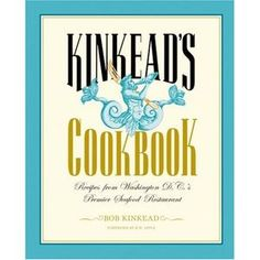 Kinkeads Cookbook: Recipes from Washington D.C.s Premier Seafood Restaurant
