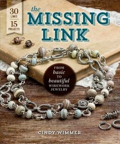 The Missing Link: From Basic to Beautiful Wirework Jewelry by Cindy Wimmer, http://www.amazon.com/dp/159668707X/ref=cm_sw_r_pi_dp_4j6Ktb0SJF4MP Must purchase...note to self