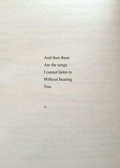 And then there are the songs I cannot listen to without hearing you...