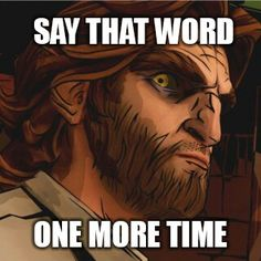 """Say that word one more time"" says Bigby,from The Wolf Among Us"