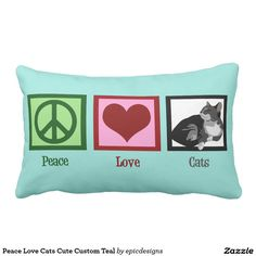 Peace Love Cats Cute Custom Teal Pillows. Personalize with your cat names on the back or other quote text.