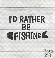 I'd Rather Be Fishing Svg Eps Dxf Png Jpg Handwriting Handlettered Black Text Printable Jpg Digital Cut File Cricut Cutting Ironon Vectorart