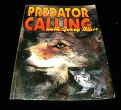 Predator Calling with Gerry Blair  Predator Calling the Definitive Book Dealing With Distress Screaming to Bring Predators and Other Wild Things Close to the Eye, the Gun, Or the Camera.