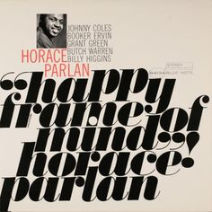 Horace Parlan, Happy Frame of Mind, 1963 (the cover was designed in 1963 but the record was not released until Photography: Francis Wolff. Milton Glaser, Massimo Vignelli, Vinyl Cover, Cover Art, Music Covers, Album Covers, Herb Lubalin, Blue Note Jazz, Francis Wolff