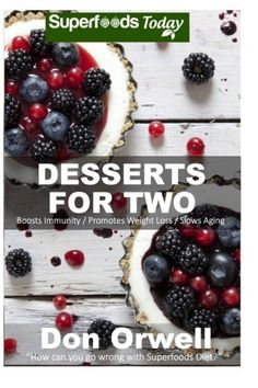 Desserts for Two 40 Quick  Easy GlutenFree Wheat Free Mostly Vegan Whole Foods Superfoods Sweet Cookies Cakes Truffles and Pies for Weight  loss energycooking for two Volume 21 >>> Want to know more, click on the image.