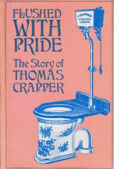 Flushed with pride- The story of Thomas Crapper