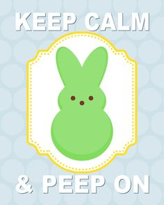 EASTER PRINTABLE Keep Calm & Peep On!