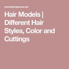 Hair Models | Different Hair Styles, Color and Cuttings