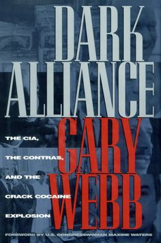 Dark Alliance: The CIA, the Contras, and the Cocaine Explosion, by Gary Webb