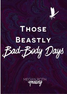 Those Beastly Bad-Body Days…