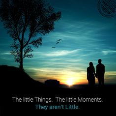 The little Things.  The little Moments. They aren't Little.