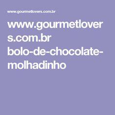 www.gourmetlovers.com.br bolo-de-chocolate-molhadinho