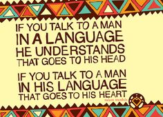 If you talk to a man in a language he understand that goes to his head. if you talk to a man in his language that goes to his heart - Nelson Mandela Wise Quotes, Quotable Quotes, Daily Quotes, Famous Quotes, Motivational Quotes, Inspirational Quotes, Wise Sayings, Nelson Mandela Quotes, Friendship Quotes