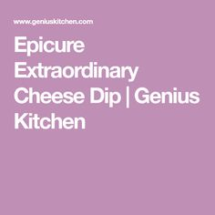 Epicure Extraordinary Cheese Dip | Genius Kitchen