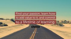 """Ray Kurzweil Quote: """"Find your passion, learn how to add value to it, and commit to a lifetime of learning."""""""