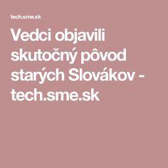 Vedci objavili skutočný pôvod starých Slovákov - tech.sme.sk