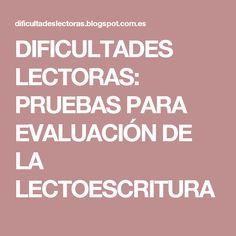 DIFICULTADES LECTORAS: PRUEBAS PARA EVALUACIÓN DE LA  LECTOESCRITURA
