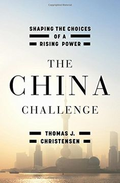 The China Challenge: Shaping the Choices of a Rising Power by Thomas J. Christensen