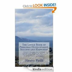 The Little Book of Personal Development, Success and Happiness: Helpful thoughts that will aid you get new insights or ideas on how to make your life at least a little bit better and happier. Little Books, Personal Development, Insight, Happiness, Success, Wellness, Thoughts, Make It Yourself, Amazon