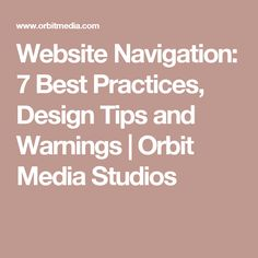 Website Navigation: 7 Best Practices, Design Tips and Warnings | Orbit Media Studios