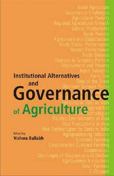 Institutional Alternatives and Governance of Agriculture...  A collection of twelve essays which initiate a debate over governance of agriculture and identification of institutional mechanism to make small holders farm economy viable and globally competitive..  http://www.eurospanbookstore.com/