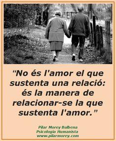 """""""No és l'amor el que sustenta una relació: és la manera de relacionar-se la que sustenta l'amor."""""""