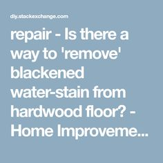 repair - Is there a way to 'remove' blackened water-stain from hardwood floor? - Home Improvement Stack Exchange