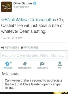 Olive Garden is now officially my fave restaurant. <<< Everyone ships Destiel, even Misha ships Destiel, we can just add Olive Garden to the list Supernatural Destiel, Castiel, Supernatural Fanfiction, Spiritus, Olive Gardens, Super Natural, Misha Collins, Superwholock, Johnlock