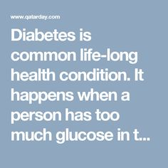 Diabetes is common life-long health condition. It happens when a person has too much glucose in the blood, because the pancreas cannot make enough insulin..
