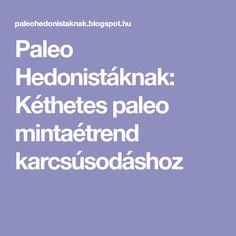 Paleo Hedonistáknak: Kéthetes paleo mintaétrend karcsúsodáshoz