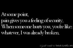 At some point, pain gives you a feeling of security. When someone hurts you, you're like. Whatever, I was already broken. How I Feel, How Are You Feeling, Quotes To Live By, Me Quotes, When Someone Hurts You, My Demons, Story Of My Life, Inspire Me, Wise Words