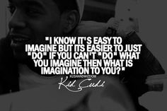 """Kid Cudi - one of my favorite quotes. """"Just a waste of space In your brain"""""""