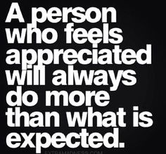 Uma pessoa que se sente apreciada, sempre fará mais do que o que é esperado.